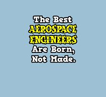 The Best Aerospace Engineers Are Born, Not Made Unisex T-Shirt