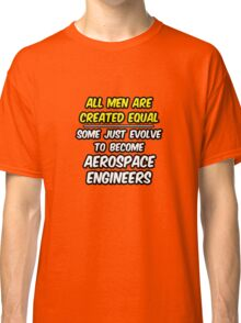 Funny Aerospace Engineer ... Evolved Classic T-Shirt