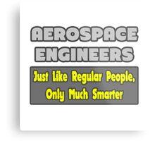 Aerospace Engineers .. Regular People, Only Much Smarter Metal Print