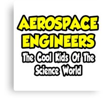 Aerospace Engineers .. Cool Kids of Science World Canvas Print