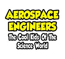 Aerospace Engineers .. Cool Kids of Science World Photographic Print