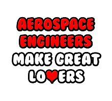 Aerospace Engineers Make Great Lovers Photographic Print