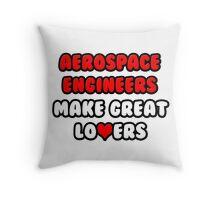 Aerospace Engineers Make Great Lovers Throw Pillow