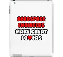 Aerospace Engineers Make Great Lovers iPad Case/Skin