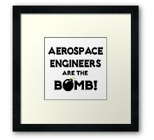 Aerospace Engineers Are The Bomb! Framed Print