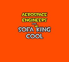 Aerospace Engineers Are Sofa King Cool Unisex T-Shirt