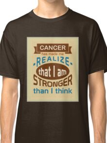 Cancer: I am stronger than I think Classic T-Shirt