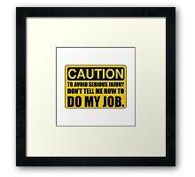 Tell Me How To Do My Job Framed Print