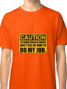 Tell Me How To Do My Job Classic T-Shirt