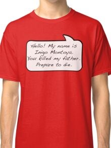 Hello, my name is inigo montoya you killed my father prepare to die - COMIC Classic T-Shirt