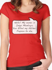 Hello, my name is inigo montoya you killed my father prepare to die - COMIC Women's Fitted Scoop T-Shirt