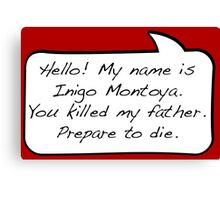 Hello, my name is inigo montoya you killed my father prepare to die - COMIC Canvas Print