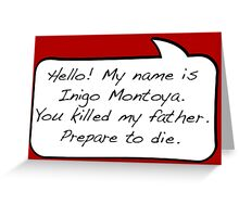 Hello, my name is inigo montoya you killed my father prepare to die - COMIC Greeting Card