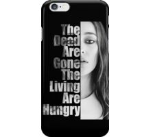 Dead are gone, the Living are hungry iPhone Case/Skin