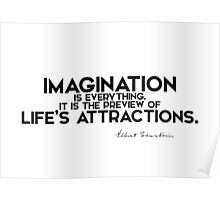 imagination is life's attractions - einstein Poster