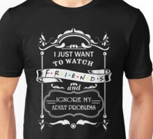I just want to watch Friends Unisex T-Shirt