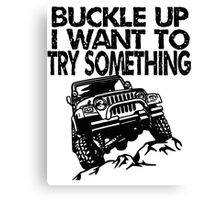 Buckle Up I Want to try something Canvas Print