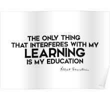 my learning interferes education - einstein Poster