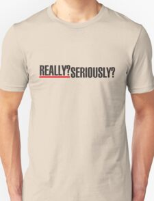 Really? Seriously? – Grey's Anatomy, Meredith T-Shirt