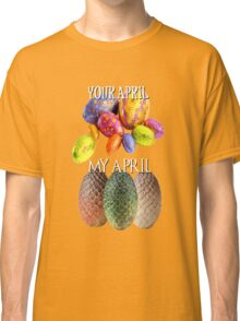 Game Of Thrones Dragon Eggs Funny Meme Season Premiere Your April VS My April Easter Eggs Winter is Coming Classic T-Shirt