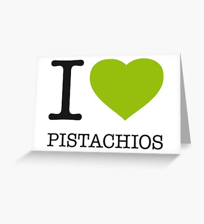 I ♥ PISTACHIOS Greeting Card