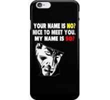 My Name is No song parody iPhone Case/Skin