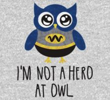 Owl Quote Im Not a Hero at Owl One Piece - Long Sleeve