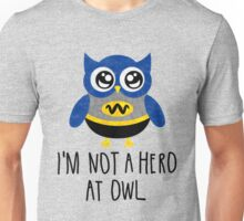 Owl Quote Im Not a Hero at Owl Unisex T-Shirt