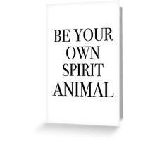Be Your Own Spirit Animal Greeting Card