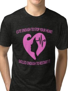CUTE ENOUGH TO STOP YOUR HEART SKILLED ENOUGH TO RESTART IT. Tri-blend T-Shirt