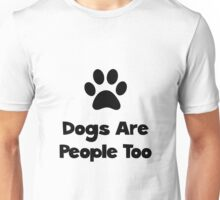 Dogs Are People Too Unisex T-Shirt