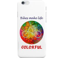 Bikes Make Life Colorful iPhone Case/Skin