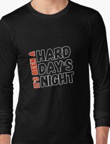 Hard Day's Night  Long Sleeve T-Shirt