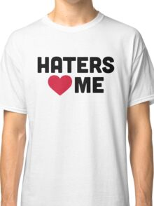 Haters Love Me Funny Quote Classic T-Shirt