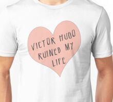 Victor Hugo ruined my life Unisex T-Shirt