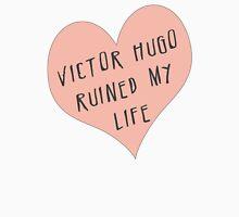 Victor Hugo ruined my life Unisex T-Shirt