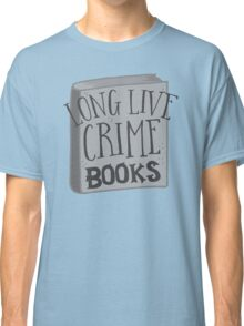LONG LIVE Crime books! Classic T-Shirt