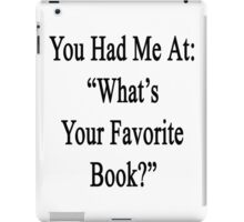"You Had Me At: ""What's Your Favorite Book?""  iPad Case/Skin"