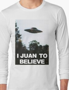 I Juan to believe Long Sleeve T-Shirt
