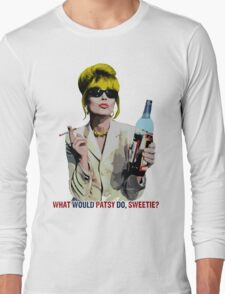 What Would Patsy Do, Sweetie? Long Sleeve T-Shirt
