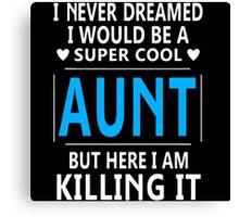 I Never Dreamed I Would Be A Super Cool Aunt Canvas Print