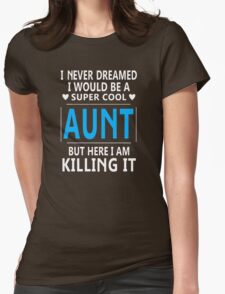 I Never Dreamed I Would Be A Super Cool Aunt Womens Fitted T-Shirt