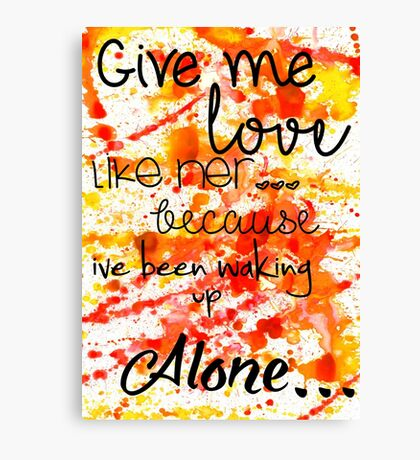 give me love Canvas Print