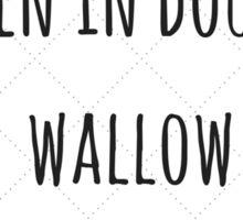 When in Doubt, Wallow Sticker