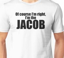 Of Course I'm Right I'm The Jacob Unisex T-Shirt