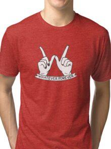 Whatever Forever Tri-blend T-Shirt