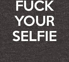 f#ck your selfie Unisex T-Shirt