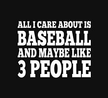 All I Care About Is Baseball And Maybe Like 3 People Unisex T-Shirt