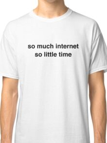 So much internet Classic T-Shirt