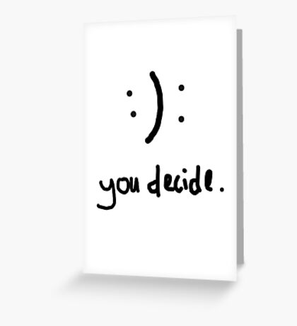You decide. Greeting Card